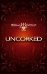Uncorked By Rebecca Rohman Book Cover