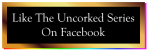 The-Uncorked-Series-Button