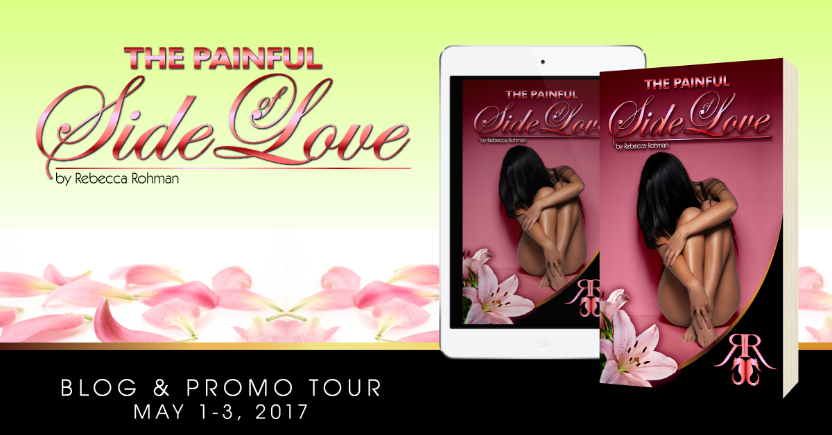 The Painful Side of Love by Rebecca Rohman- Blog and Promo Tour